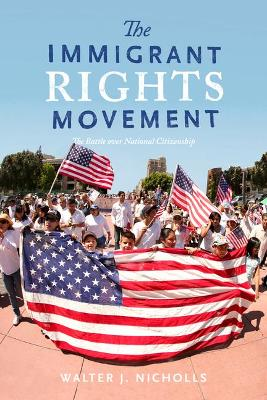 The Immigrant Rights Movement: The Battle over National Citizenship (Hardback)