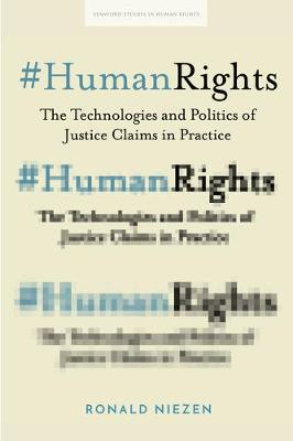 #HumanRights: The Technologies and Politics of Justice Claims in Practice - Stanford Studies in Human Rights (Hardback)