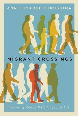 Migrant Crossings: Witnessing Asian and Latina/o Migrants Trafficked in the United States (Hardback)