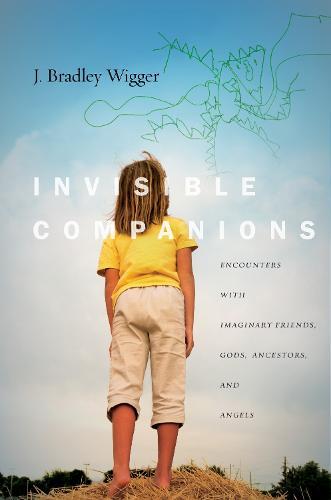Invisible Companions: Encounters with Imaginary Friends, Gods, Ancestors, and Angels - Spiritual Phenomena (Hardback)