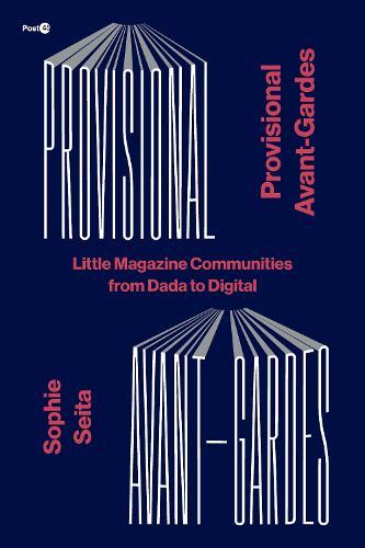 Provisional Avant-Gardes: Little Magazine Communities from Dada to Digital - Post*45 (Paperback)