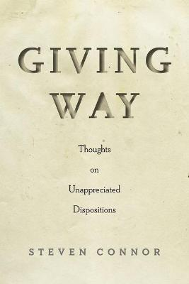 Giving Way: Thoughts on Unappreciated Dispositions (Paperback)