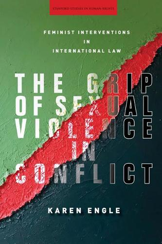 The Grip of Sexual Violence in Conflict: Feminist Interventions in International Law - Stanford Studies in Human Rights (Paperback)