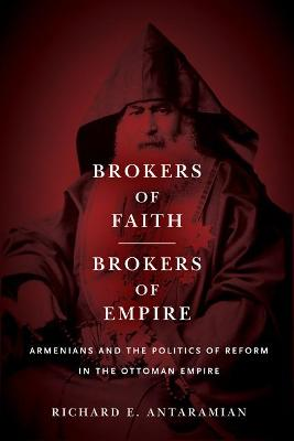 Brokers of Faith, Brokers of Empire: Armenians and the Politics of Reform in the Ottoman Empire (Hardback)
