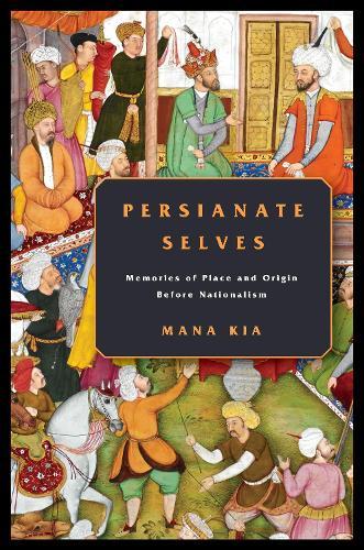 Persianate Selves: Memories of Place and Origin Before Nationalism (Paperback)