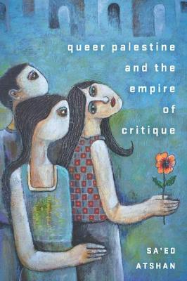 Queer Palestine and the Empire of Critique (Paperback)