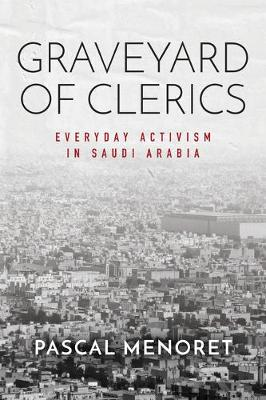 Graveyard of Clerics: Everyday Activism in Saudi Arabia - Stanford Studies in Middle Eastern and Islamic Societies and Cultures (Paperback)