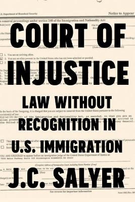 Court of Injustice: Law Without Recognition in U.S. Immigration (Paperback)