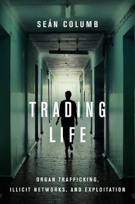 Trading Life: Organ Trafficking, Illicit Networks, and Exploitation (Paperback)