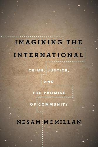 Imagining the International: Crime, Justice, and the Promise of Community - The Cultural Lives of Law (Paperback)