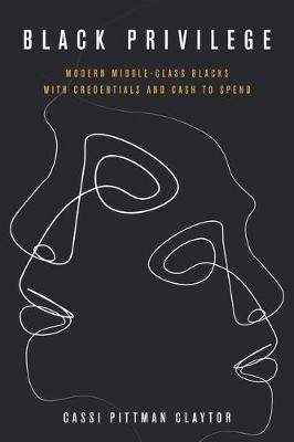 Black Privilege: Modern Middle-Class Blacks with Credentials and Cash to Spend - Culture and Economic Life (Paperback)