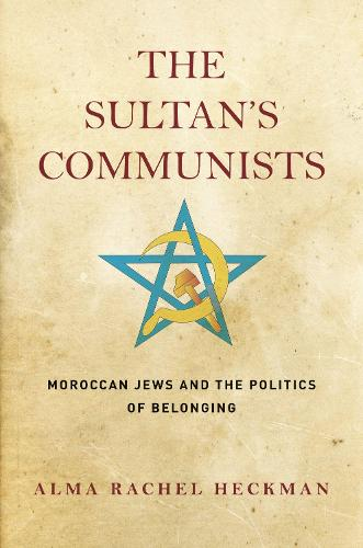 The Sultan's Communists: Moroccan Jews and the Politics of Belonging - Stanford Studies in Jewish History and Culture (Hardback)