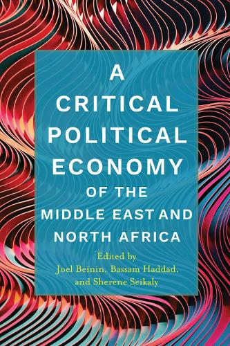 Critical Political Economy Perspectives on the Modern Middle East - Stanford Studies in Middle Eastern and Islamic Societies and Cultures (Hardback)