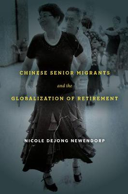 Chinese Senior Migrants and the Globalization of Retirement (Paperback)