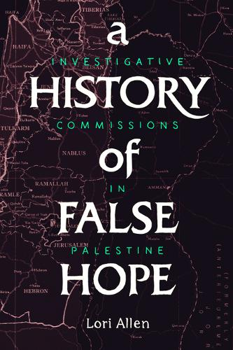 A History of False Hope: Investigative Commissions in Palestine (Paperback)