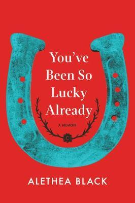 You've Been So Lucky Already: A Memoir (Hardback)