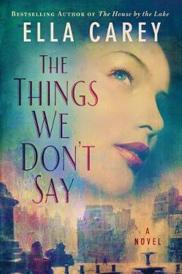 The Things We Don't Say: A Novel (Hardback)