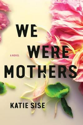 We Were Mothers: A Novel (Hardback)