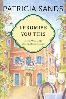 I Promise You This - Love in Provence 3 (Paperback)