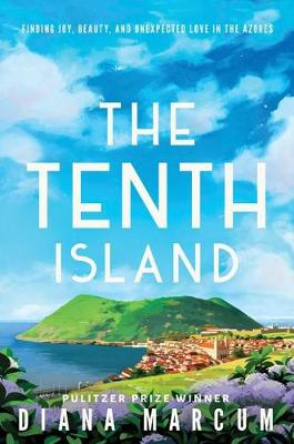 The Tenth Island: Finding Joy, Beauty, and Unexpected Love in the Azores (Hardback)