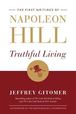 Truthful Living: The First Writings of Napoleon Hill (Hardback)
