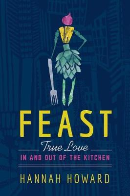 Feast: True Love in and out of the Kitchen (Hardback)