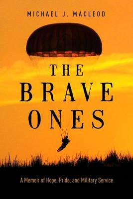 The Brave Ones: A Memoir of Hope, Pride, and Military Service (Paperback)