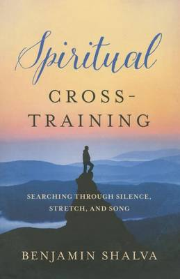 Spiritual Cross-Training: Searching Through Silence, Stretch, and Song (Paperback)