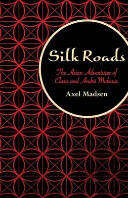 Silk Roads: The Asian Adventures of Clara and Andre Malraux (Paperback)