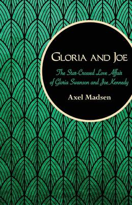 Gloria and Joe: The Star-Crossed Love Affair of Gloria Swanson and Joe Kennedy (Paperback)