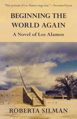 Beginning the World Again: A Novel of Los Alamos (Paperback)