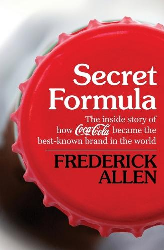Secret Formula: The Inside Story of How Coca-Cola Became the Best-Known Brand in the World (Paperback)