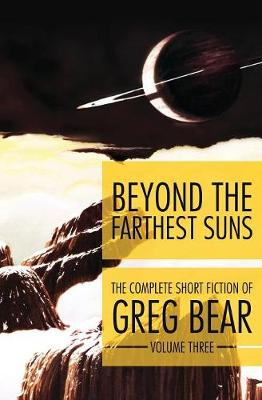 Beyond the Farthest Suns - Complete Short Fiction of Greg Bear 3 (Paperback)