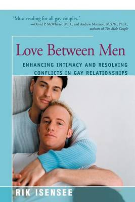 Love Between Men: Enhancing Intimacy and Resolving Conflicts in Gay Relationsips (Paperback)