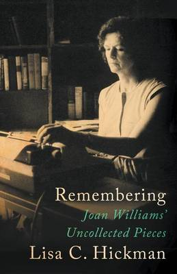 Remembering: Joan Williams' Uncollected Pieces (Paperback)