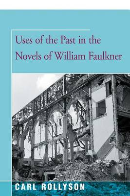 Uses of the Past in the Novels of William Faulkner (Paperback)