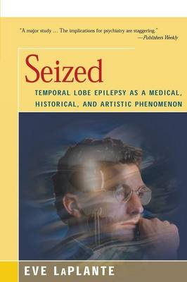 Seized: Temporal Lobe Epilepsy as a Medical, Historical, and Artistic Phenomenon (Paperback)