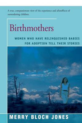 Birthmothers: Women Who Have Relinquished Babies for Adoption Tell Their Stories (Paperback)