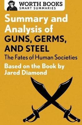 Summary and Analysis of Guns, Germs, and Steel: The Fates of Human Societies: Based on the Book by Jared Diamond - Smart Summaries (Paperback)