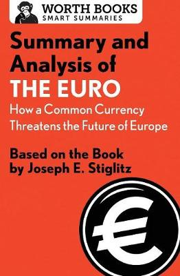 Summary and Analysis of the Euro: How a Common Currency Threatens the Future of Europe: Based on the Book by Joseph E. Stiglitz - Smart Summaries (Paperback)