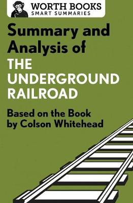 Summary and Analysis of the Underground Railroad: Based on the Book by Colson Whitehead - Smart Summaries (Paperback)