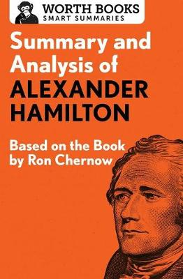 Summary and Analysis of Alexander Hamilton: Based on the Book by Ron Chernow - Smart Summaries (Paperback)