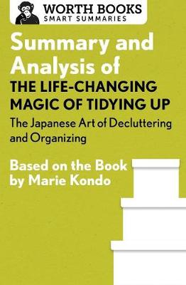 Summary and Analysis of the Life-Changing Magic of Tidying Up: The Japanese Art of Decluttering and Organizing: Based on the Book by Marie Kondo - Smart Summaries (Paperback)