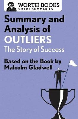 Summary and Analysis of Outliers: The Story of Success: Based on the Book by Malcolm Gladwell - Smart Summaries (Paperback)
