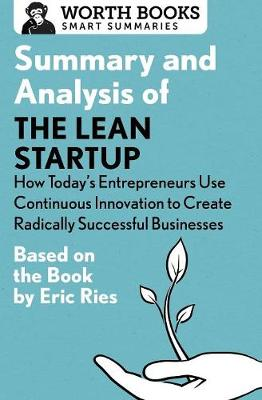Summary and Analysis of the Lean Startup: How Today's Entrepreneurs Use Continuous Innovation to Create Radically Successful Businesses: Based on the Book by Eric Ries - Smart Summaries (Paperback)