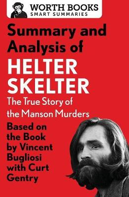 Summary and Analysis of Helter Skelter: The True Story of the Manson Murders: Based on the Book by Vincent Bugliosi with Curt Gentry - Smart Summaries (Paperback)