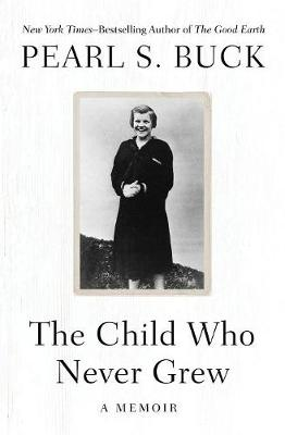 The Child Who Never Grew: A Memoir (Paperback)