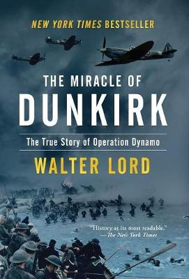 The Miracle of Dunkirk: The True Story of Operation Dynamo (Hardback)