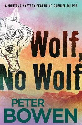 Wolf, No Wolf - The Montana Mysteries Featuring Gabriel Du Pre 3 (Paperback)