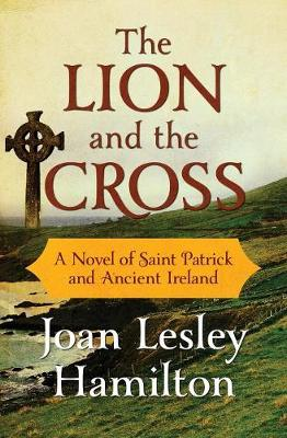 The Lion and the Cross: A Novel of Saint Patrick and Ancient Ireland (Paperback)